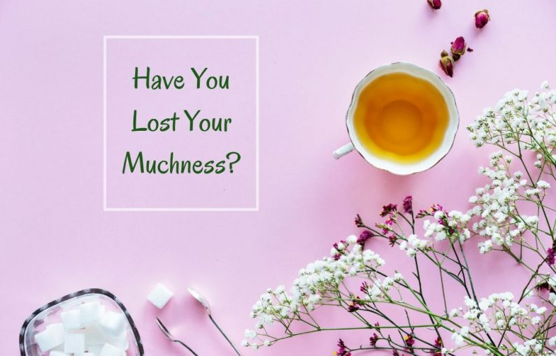 Have You Lost Your Muchness?